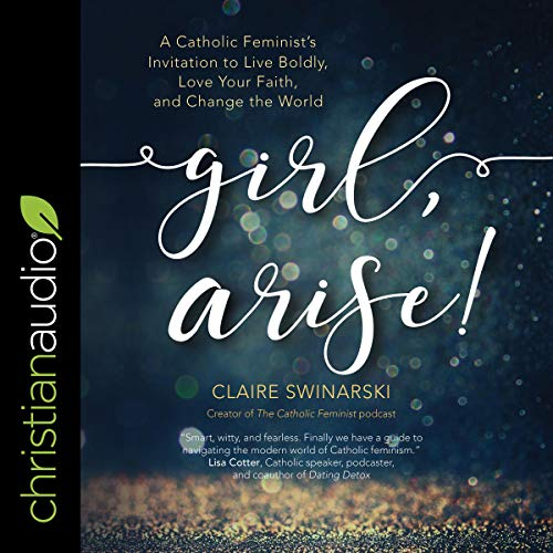 Girl, Arise! Audiobook By Claire Swinarski cover art
