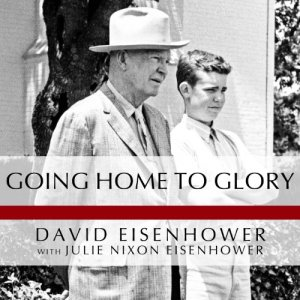 Going Home to Glory Audiobook By David Eisenhower, Julie Nixon Eisenhower cover art