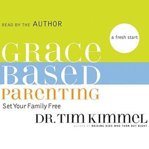 Grace-Based Parenting Audiobook By Tim Kimmel cover art