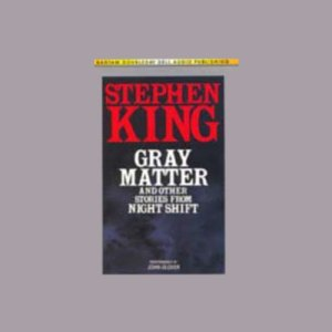 Gray Matter and Other Stories From Night Shift Audiobook By Stephen King cover art