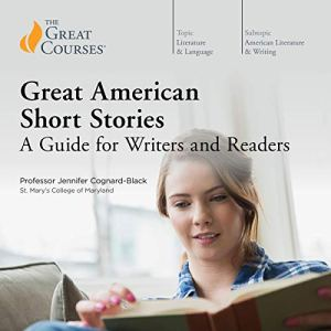 Great American Short Stories: A Guide for Writers and Readers Audiobook By Jennifer Cognard-Black, The Great Courses cover art
