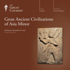 Great Ancient Civilizations of Asia Minor Audiobook By Kenneth W. Harl, The Great Courses cover art