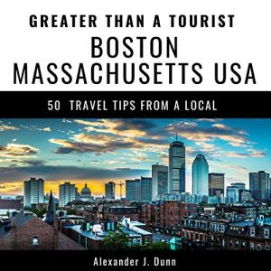 Greater Than a Tourist - Boston Massachusetts USA Audiobook By Alexander J. Dunn, Greater Than a Tourist cover art
