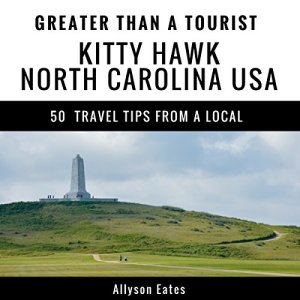 Greater Than a Tourist - Kitty Hawk North Carolina USA Audiobook By Allyson Eates, Greater Than a Tourist cover art