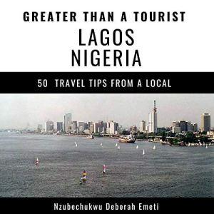 Greater Than a Tourist: Lagos Nigeria Audiobook By Nzubechukwu Deborah Emeti, Greater Than a Tourist cover art