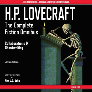 H.P. Lovecraft - The Complete Fiction Omnibus Collection - Second Edition: Collaborations and Ghostwriting Audiobook By H. P. Lovecraft, Finn J. D. John cover art