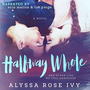Halfway Whole and Other Lies We Tell Ourselves Audiobook By Alyssa Rose Ivy cover art