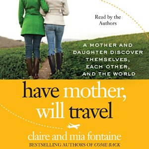 Have Mother, Will Travel Audiobook By Claire Fontaine, Mia Fontaine cover art
