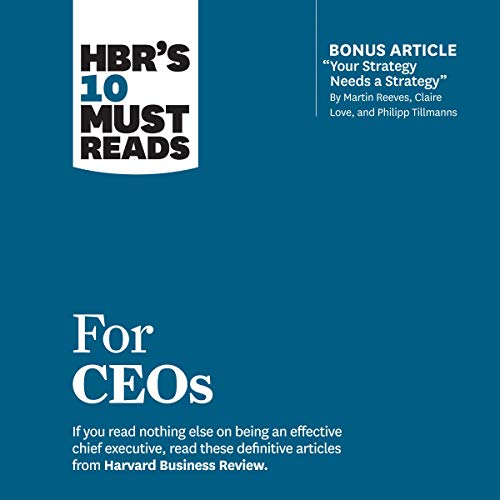 HBR's 10 Must Reads for CEOs Audiobook By Harvard Business Review, Martin Reeves, Claire Love, Philipp Tillmanns, John P. Kotter cover art