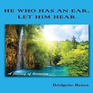 He Who Has an Ear, Let Him Hear Audiobook By Bridgette Reaux cover art