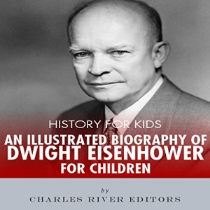 History for Kids: A Biography of Dwight D. Eisenhower for Children Audiobook By Charles River Editors cover art