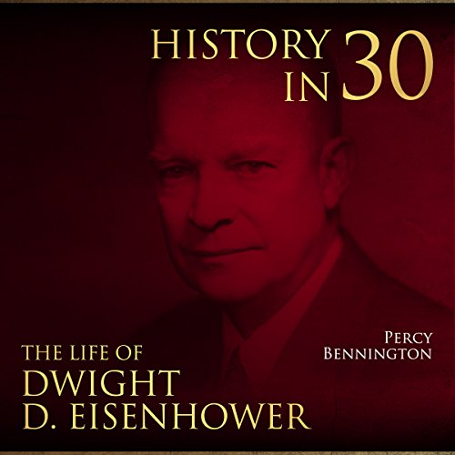 History in 30: The Life of Dwight D. Eisenhower Audiobook By Percy Bennington cover art