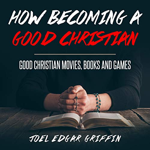 How Becoming a Good Christian Audiobook By Joel Edgar Griffin cover art