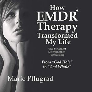 How EMDR Therapy Transformed My Life Audiobook By Marie Pflugrad cover art