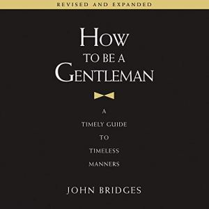 How to Be a Gentleman Revised and Expanded Audiobook By John Bridges cover art