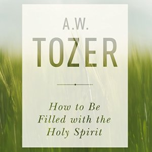 How to Be Filled with the Holy Spirit Audiobook By A. W. Tozer cover art