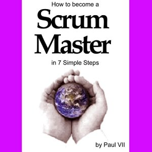 How to Become a Scrum Master in 7 Simple Steps Audiobook By Paul VII cover art