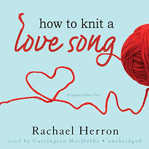 How to Knit a Love Song Audiobook By Rachael Herron cover art