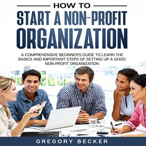 How to Start a Non-Profit Organization Audiobook By Gregory Becker cover art