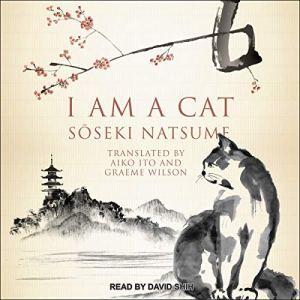 I Am a Cat Audiobook By Soseki Natsume, Aiko Ito - translator, Graeme Wilson - translator cover art
