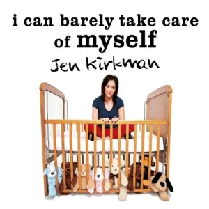 I Can Barely Take Care of Myself Audiobook By Jen Kirkman cover art