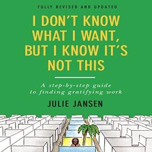 I Don't Know What I Want, But I Know It's Not This Audiobook By Julie Jansen cover art
