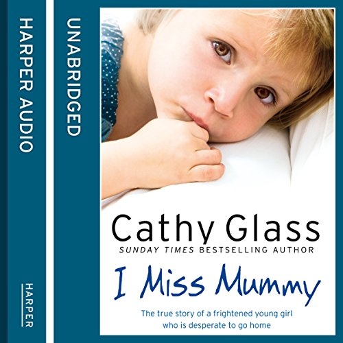 I Miss Mummy: The true story of a frightened young girl who is desperate to go home Audiobook By Cathy Glass cover art