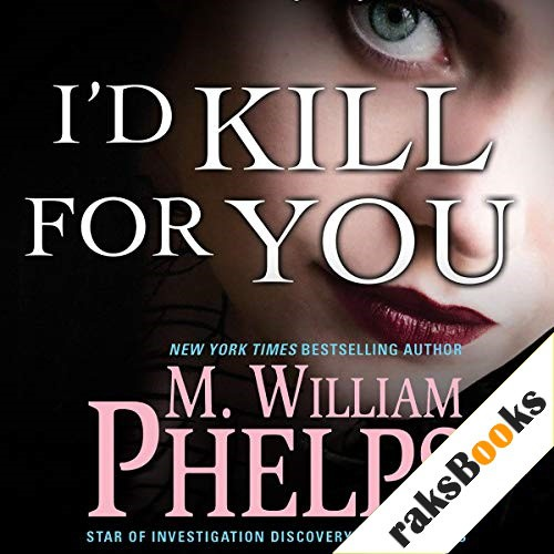 I'd Kill for You Audiobook By M. William Phelps cover art