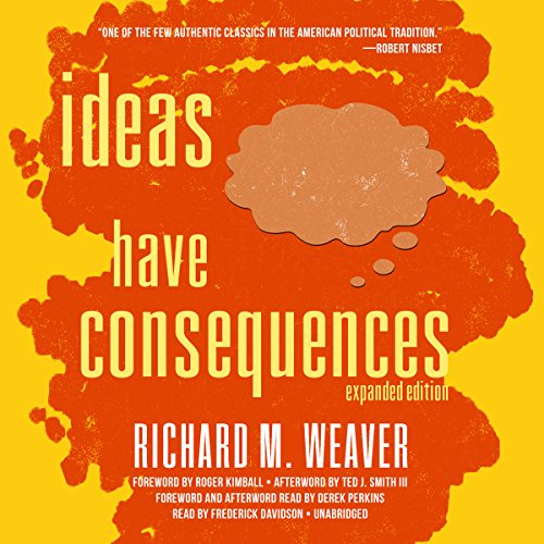 Ideas Have Consequences Audiobook By Richard M. Weaver, Roger Kimball - foreword, Ted J. Smith III - afterword, Derek Perkins cover art
