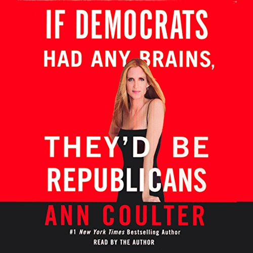 If Democrats Had Any Brains, They'd Be Republicans Audiobook By Ann Coulter cover art