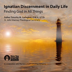 Ignatian Discernment in Daily Life: Finding God in All Things Audiobook By Timothy Gallagher cover art