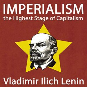 Imperialism, the Highest Stage of Capitalism Audiobook By Vladimir Ilyich cover art