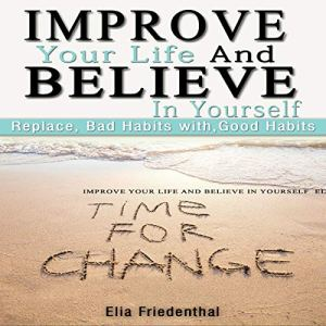Improve your Life and Believe in Yourself Audiobook By Elia Friedenthal cover art