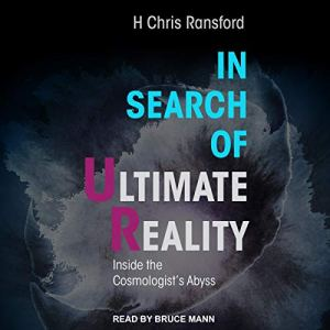 In Search of Ultimate Reality Audiobook By H. Chris Ransford cover art