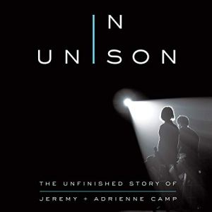 In Unison Audiobook By Jeremy Camp, Adrienne Camp, Amanda Hope Haley cover art