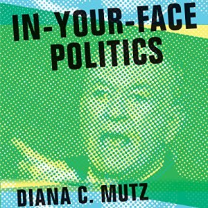 In-Your-Face Politics Audiobook By Diana C. Mutz cover art