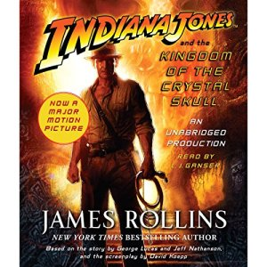 Indiana Jones and the Kingdom of the Crystal Skull Audiobook By James Rollins cover art