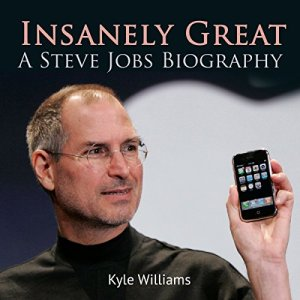 Insanely Great: A Steve Jobs Biography Audiobook By Kyle Williams cover art