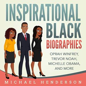 Inspirational Black Biographies: Oprah Winfrey, Trevor Noah, Michelle Obama, and More Audiobook By Michael Henderson cover art