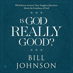 Is God Really Good? Audiobook By Bill Johnson cover art