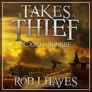 It Takes a Thief to Catch a Sunrise Audiobook By Rob J. Hayes cover art