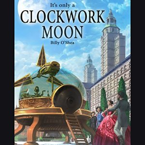 It's Only a Clockwork Moon Audiobook By Billy O'Shea cover art