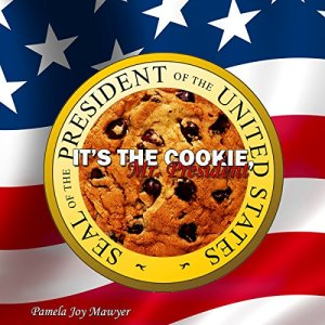 It's the Cookie, Mr. President Audiobook By Pamela Joy Mawyer cover art