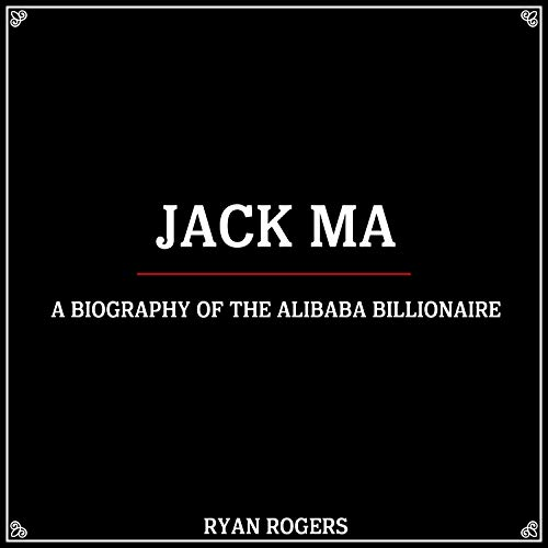 Jack Ma: A Biography of the Alibaba Billionaire Audiobook By Ryan Rogers cover art
