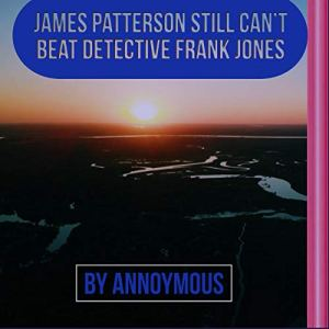 James Patterson Still Can't Beat Detective Frank Jones Audiobook By Anonymous cover art