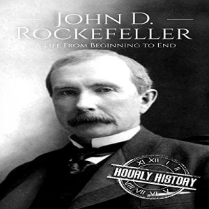 John D. Rockefeller: A Life from Beginning to End Audiobook By Hourly History cover art
