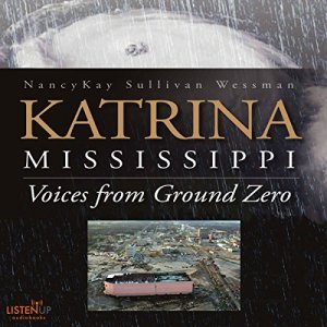 Katrina, Mississippi: Voices from Ground Zero Audiobook By NancyKay Sullivan Wessman cover art
