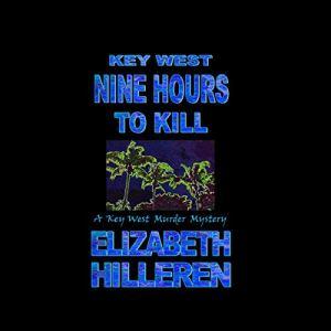Key West: Nine Hours to Kill Audiobook By Elizabeth Hilleren cover art
