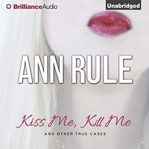 Kiss Me, Kill Me and Other True Cases Audiobook By Ann Rule cover art