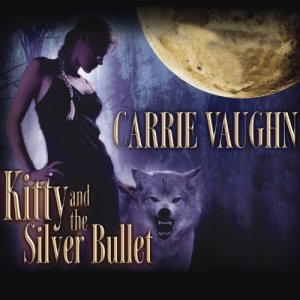 Kitty and the Silver Bullet Audiobook By Carrie Vaughn cover art